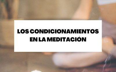 Descubre todo sobre los condicionamientos en la meditación